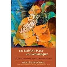 The Unlikely Peace at Cuchumaquic: The Parallel Lives of People as Plants:  Keeping the Seeds Alive by Martin Prechtel